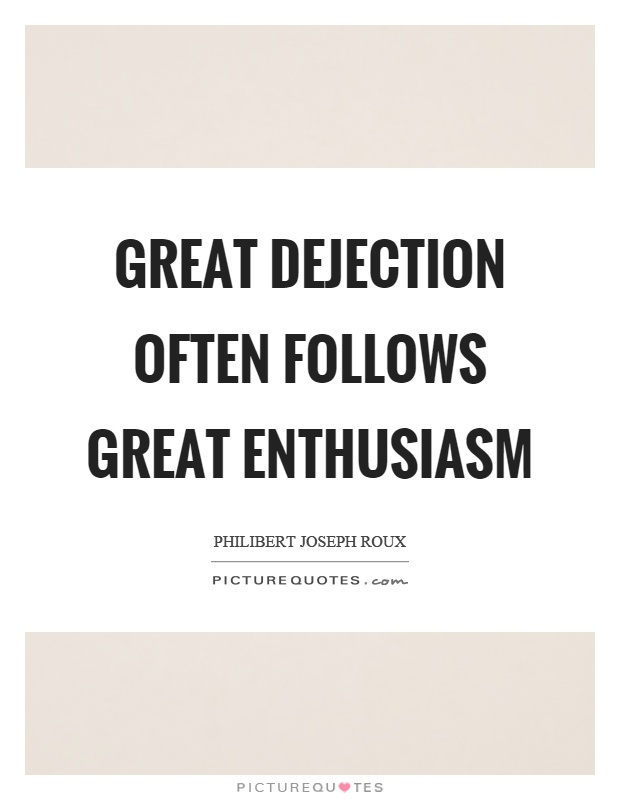 Great dejection often follows great enthusiasm Picture Quote #1