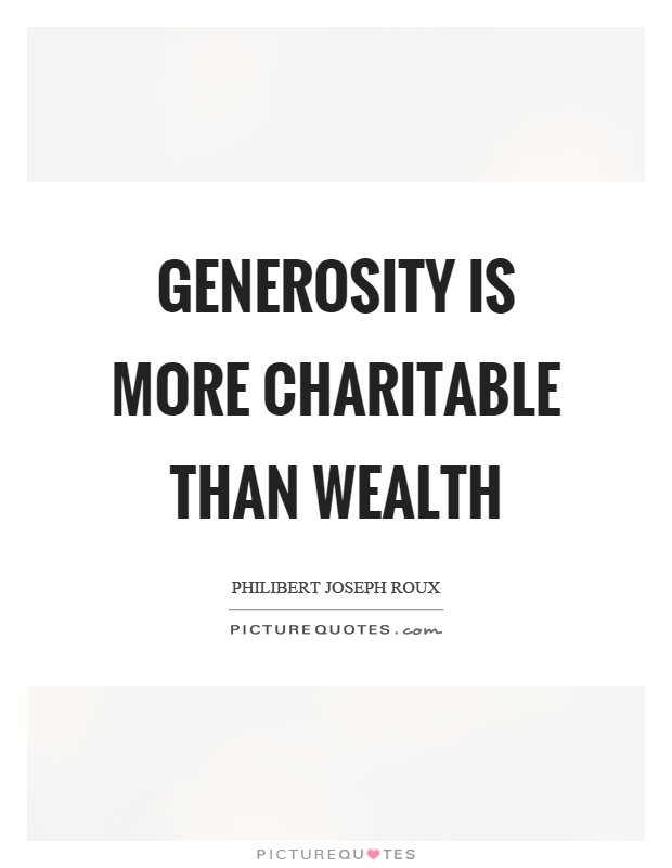 Generosity is more charitable than wealth Picture Quote #1