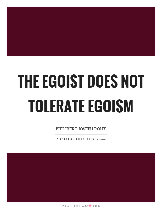 the egoist does not tolerate egoism picture quotes