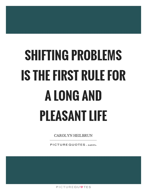Shifting problems is the first rule for a long and pleasant life Picture Quote #1