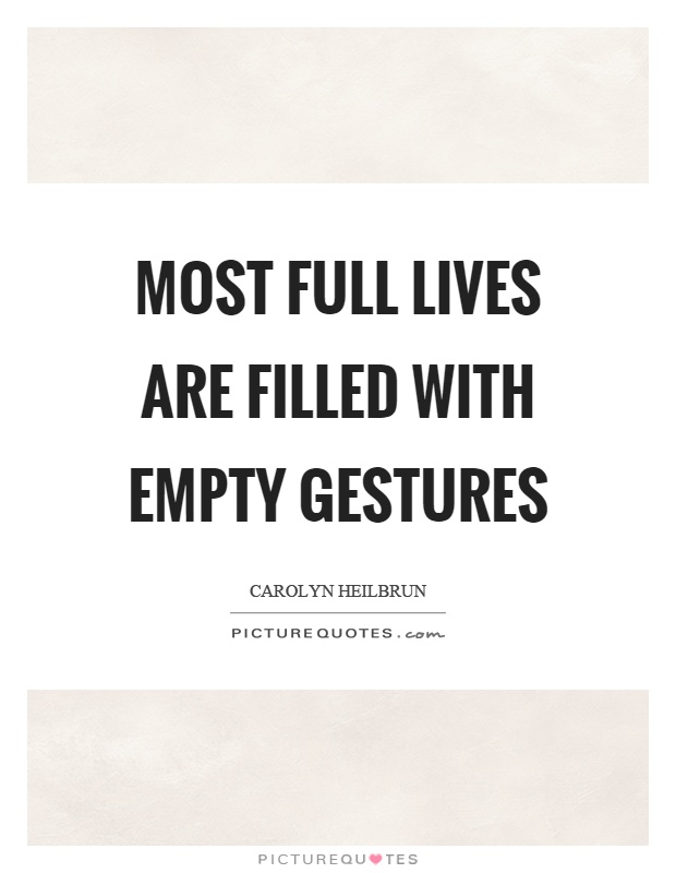 Most full lives are filled with empty gestures Picture Quote #1