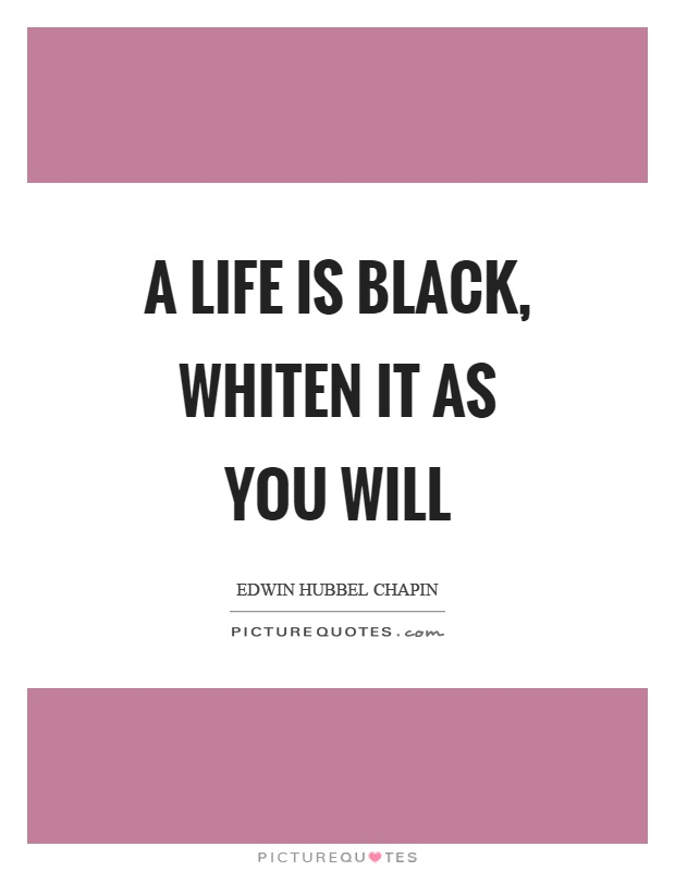 A life is black, whiten it as you will Picture Quote #1