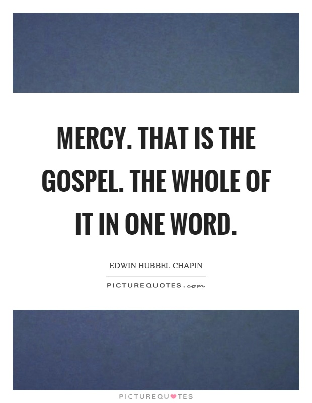 Mercy. That is the gospel. The whole of it in one word Picture Quote #1