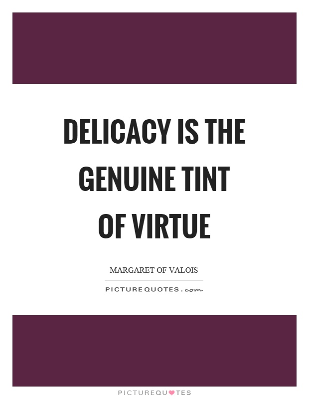Delicacy is the genuine tint of virtue Picture Quote #1