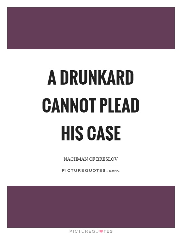 A drunkard cannot plead his case Picture Quote #1