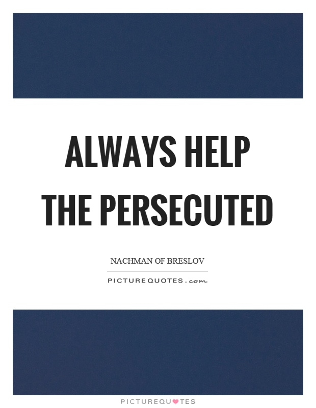 Always help the persecuted Picture Quote #1