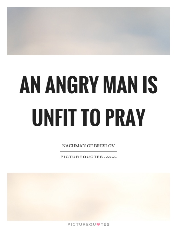 An angry man is unfit to pray Picture Quote #1