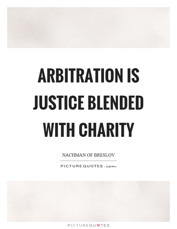 Arbitration is justice blended with charity Picture Quote #1