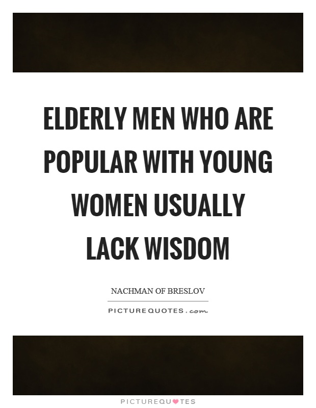 Elderly men who are popular with young women usually lack wisdom Picture Quote #1