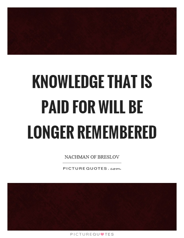 Knowledge that is paid for will be longer remembered Picture Quote #1