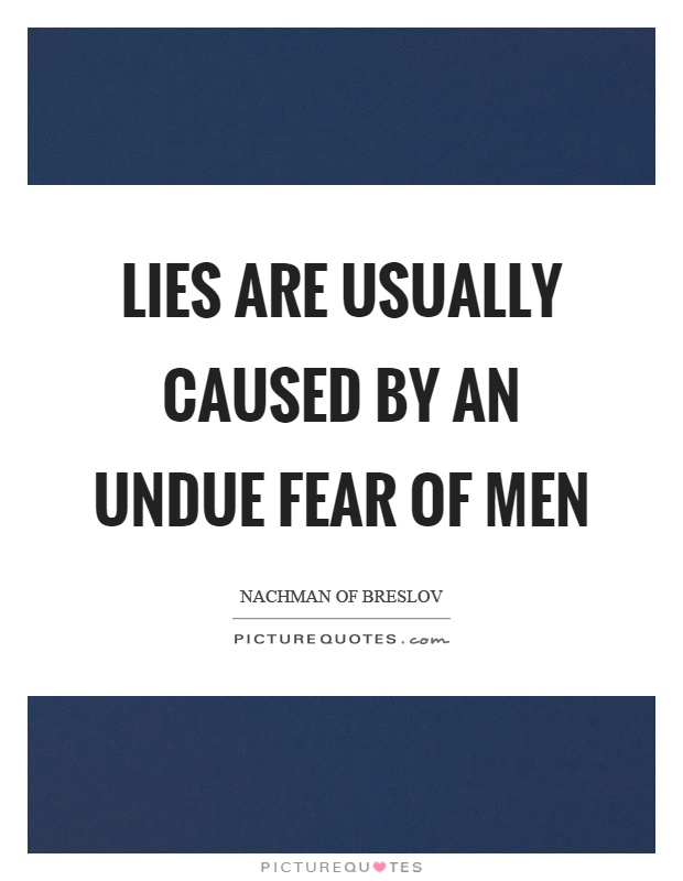 Lies are usually caused by an undue fear of men Picture Quote #1