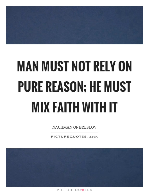 Man must not rely on pure reason; he must mix faith with it Picture Quote #1