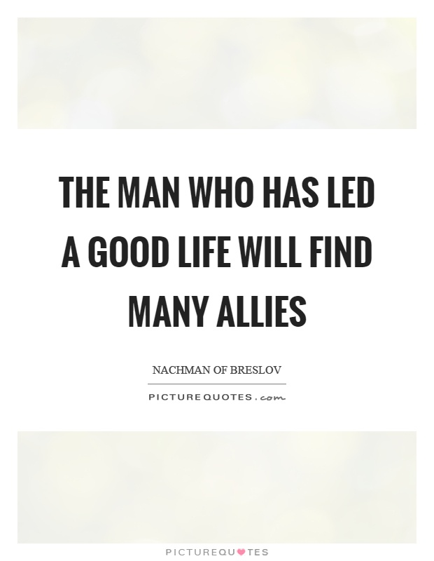 The man who has led a good life will find many allies Picture Quote #1