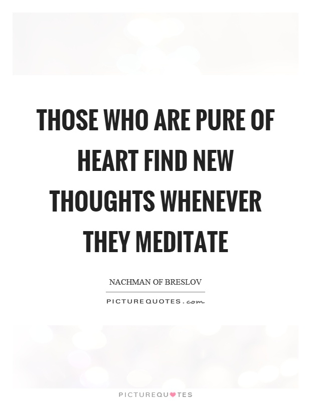 Those who are pure of heart find new thoughts whenever they meditate Picture Quote #1