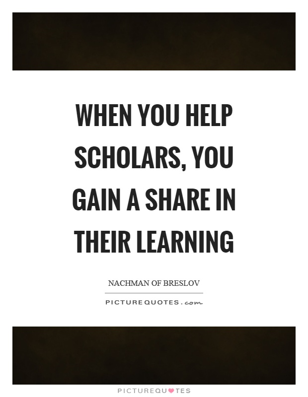 When you help scholars, you gain a share in their learning Picture Quote #1