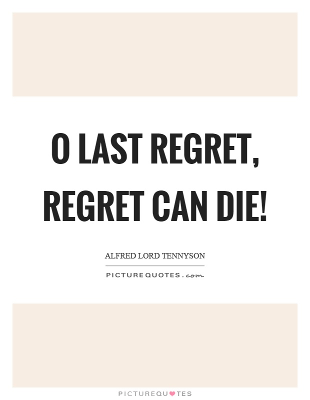 O last regret, regret can die! Picture Quote #1