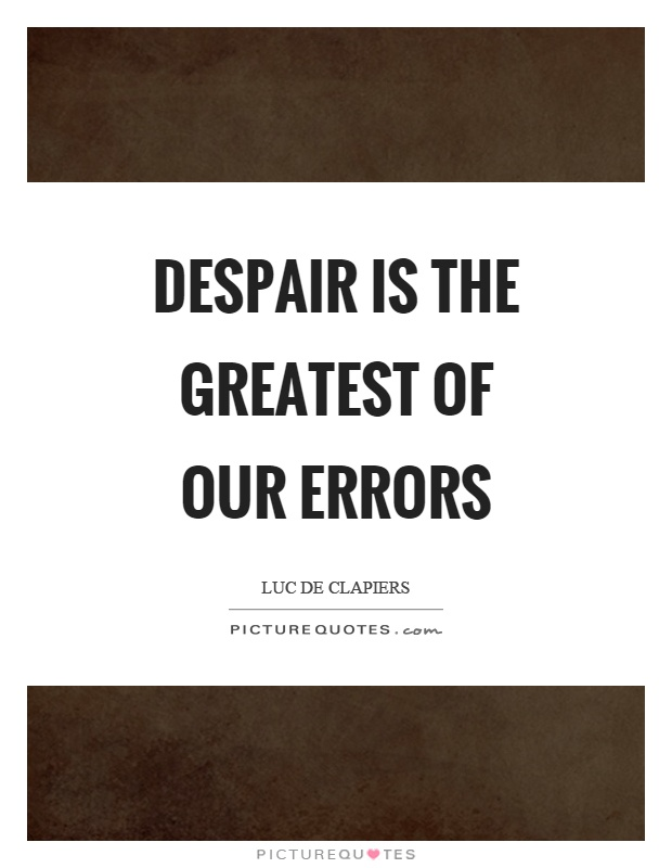 Despair is the greatest of our errors Picture Quote #1