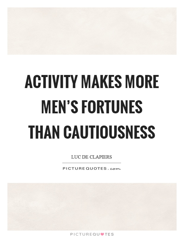 Activity makes more men's fortunes than cautiousness Picture Quote #1