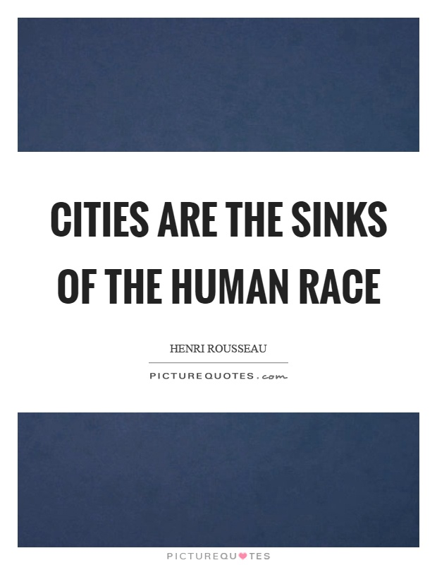 Cities are the sinks of the human race Picture Quote #1