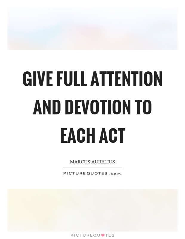 Give full attention and devotion to each act Picture Quote #1
