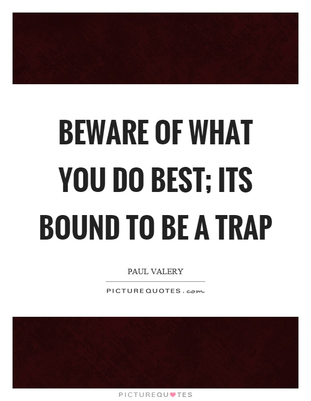 Beware of what you do best; its bound to be a trap Picture Quote #1