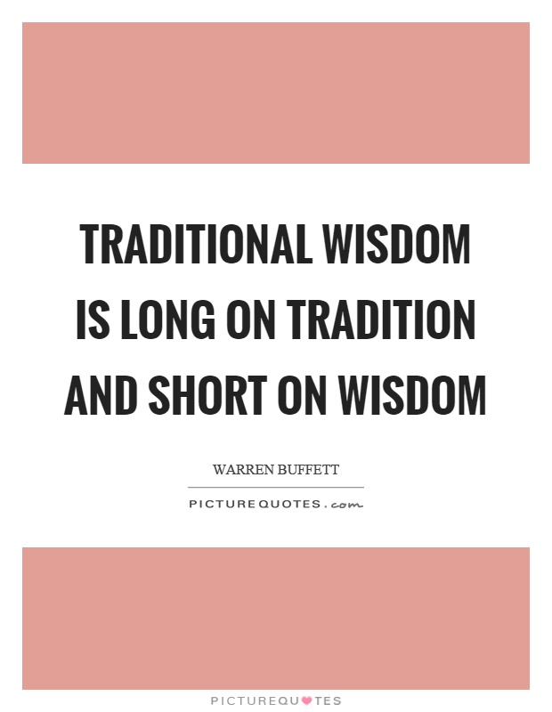 Traditional wisdom is long on tradition and short on wisdom Picture Quote #1