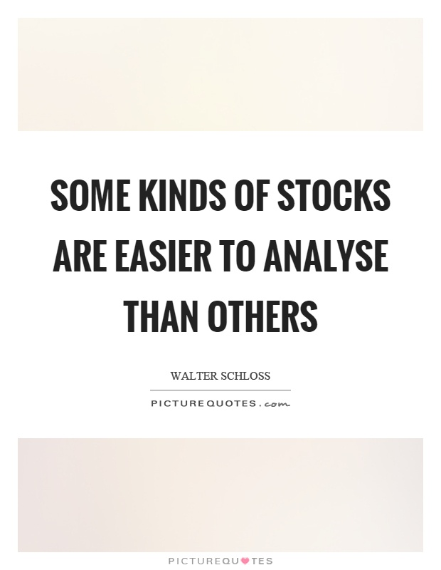 Some kinds of stocks are easier to analyse than others Picture Quote #1