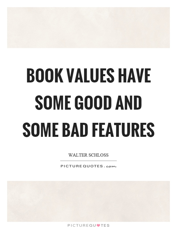 Book values have some good and some bad features Picture Quote #1
