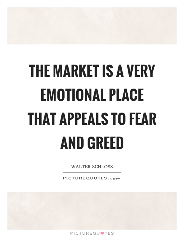 The market is a very emotional place that appeals to fear and greed Picture Quote #1