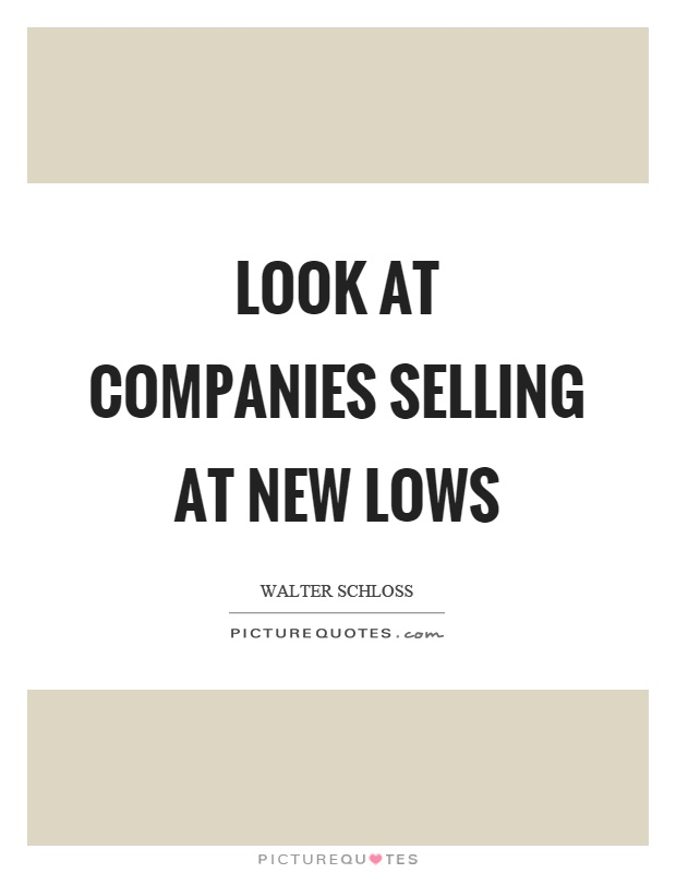 Look at companies selling at new lows Picture Quote #1