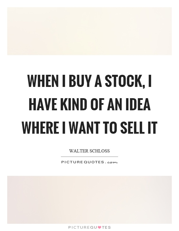 When I buy a stock, I have kind of an idea where I want to sell it Picture Quote #1