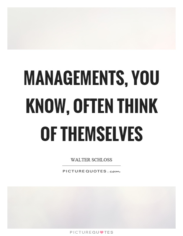 Managements, you know, often think of themselves Picture Quote #1