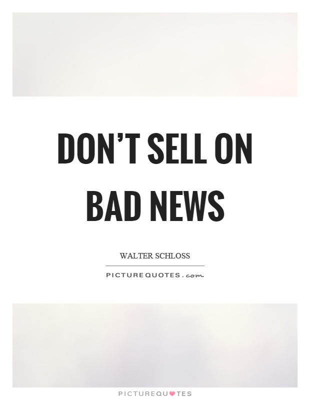 Don't sell on bad news Picture Quote #1