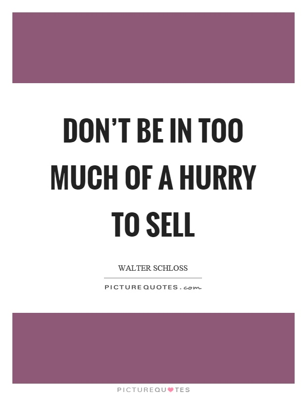 Don't be in too much of a hurry to sell Picture Quote #1