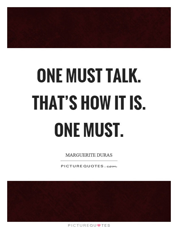 One must talk. That's how it is. One must Picture Quote #1