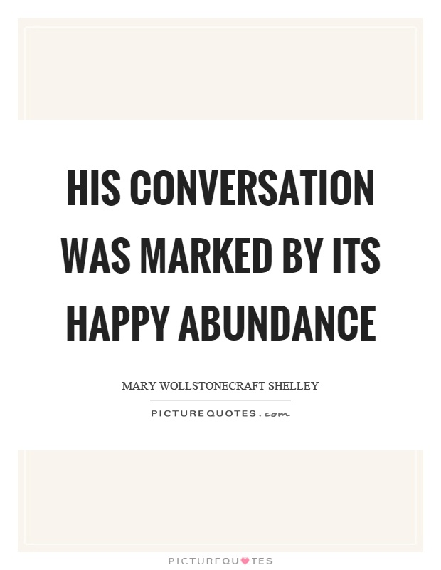 His conversation was marked by its happy abundance Picture Quote #1