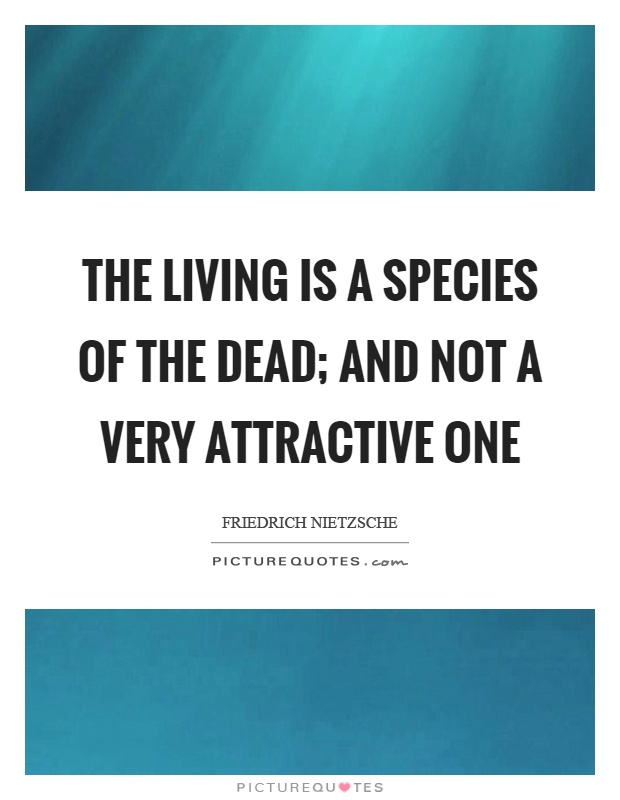 The living is a species of the dead; and not a very attractive one Picture Quote #1