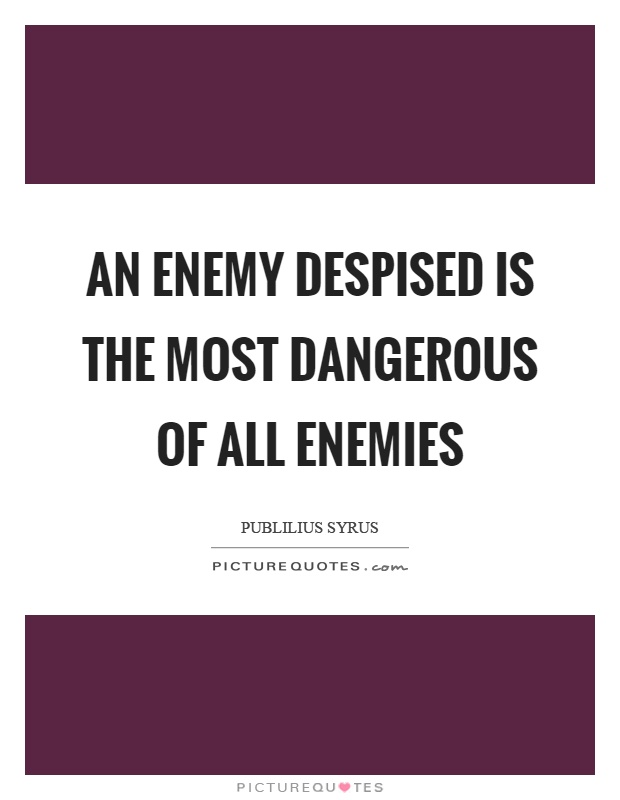 An enemy despised is the most dangerous of all enemies Picture Quote #1