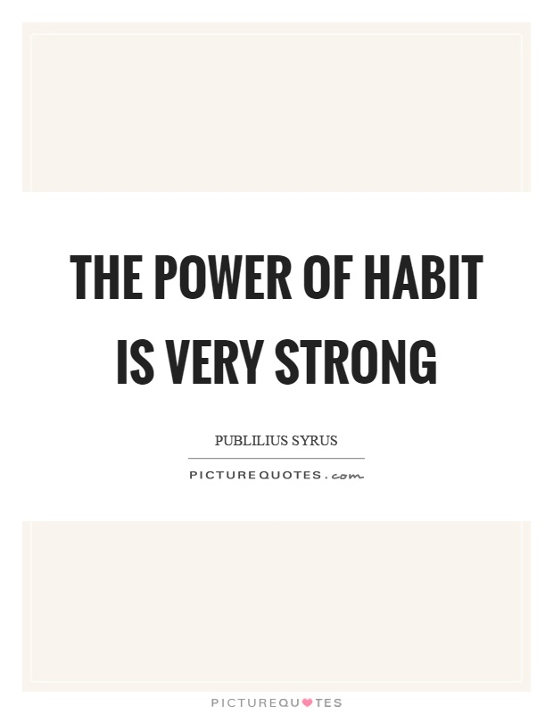 The power of habit is very strong Picture Quote #1