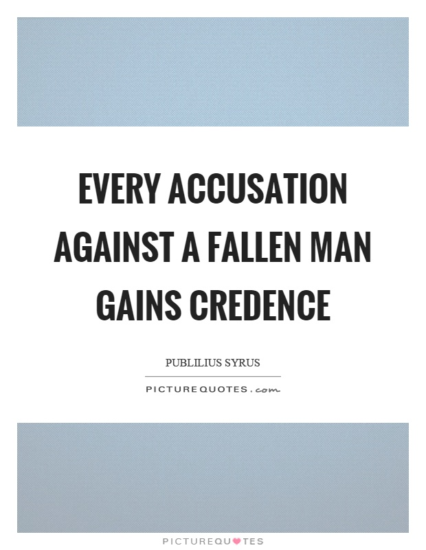 Every accusation against a fallen man gains credence Picture Quote #1