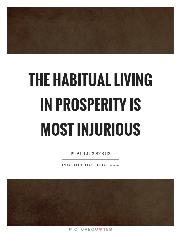 The habitual living in prosperity is most injurious Picture Quote #1