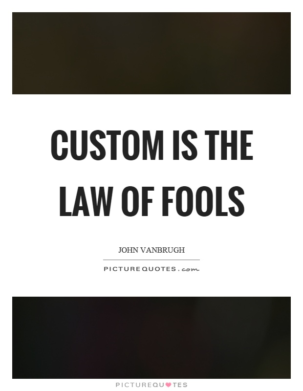 Custom is the law of fools Picture Quote #1