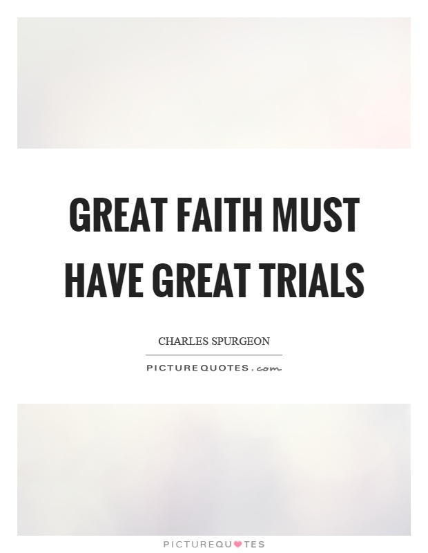 Great faith must have great trials Picture Quote #1
