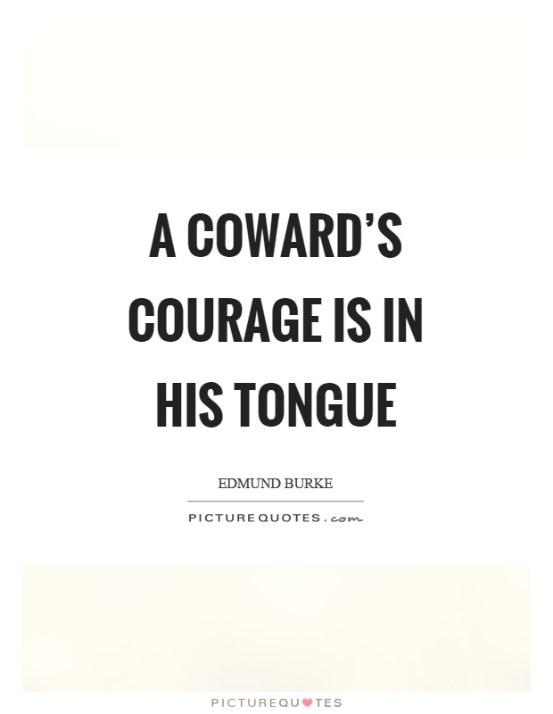 A coward's courage is in his tongue Picture Quote #1