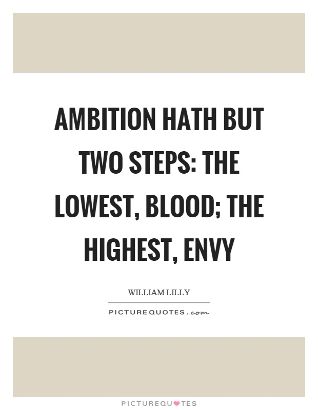 Ambition hath but two steps: the lowest, blood; the highest, envy Picture Quote #1