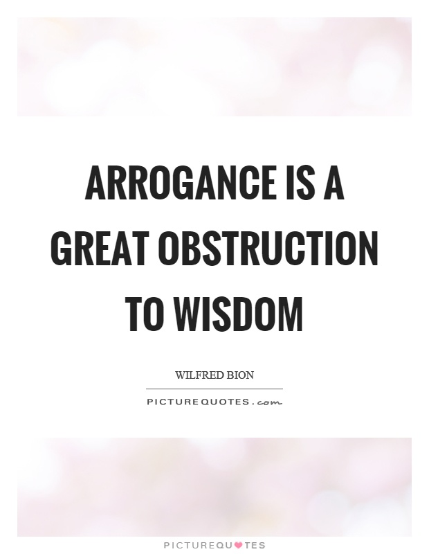 Arrogance is a great obstruction to wisdom Picture Quote #1