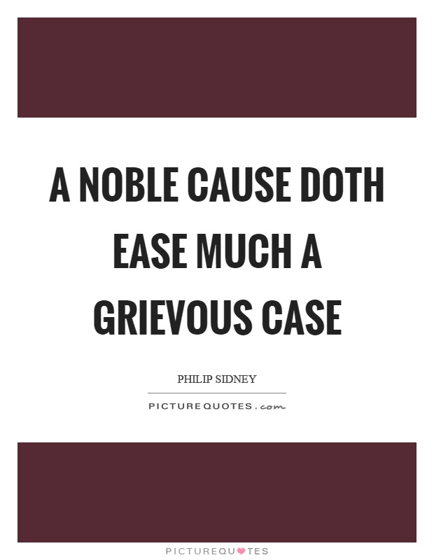 A noble cause doth ease much a grievous case Picture Quote #1