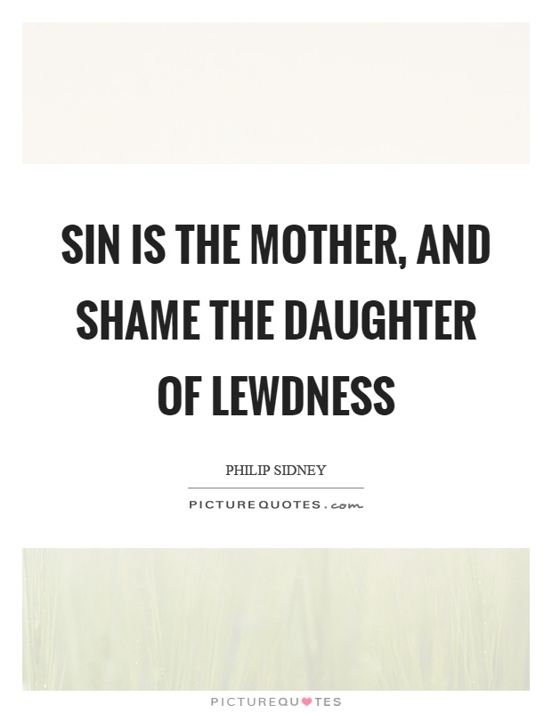 Sin is the mother, and shame the daughter of lewdness Picture Quote #1