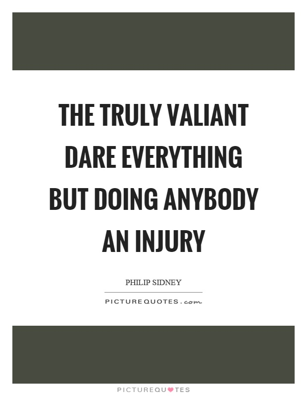 The truly valiant dare everything but doing anybody an injury Picture Quote #1