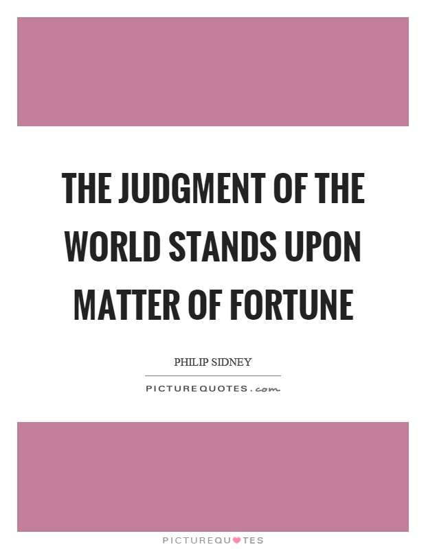 The judgment of the world stands upon matter of fortune Picture Quote #1